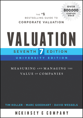 Valuation: Measuring and Managing the Value of Companies, University Edition - Koller, Tim, and McKinsey & Company Inc, and Goedhart, Marc