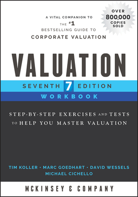 Valuation Workbook: Step-By-Step Exercises and Tests to Help You Master Valuation - McKinsey & Company Inc