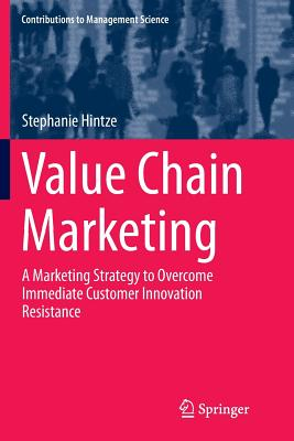Value Chain Marketing: A Marketing Strategy to Overcome Immediate Customer Innovation Resistance - Hintze, Stephanie