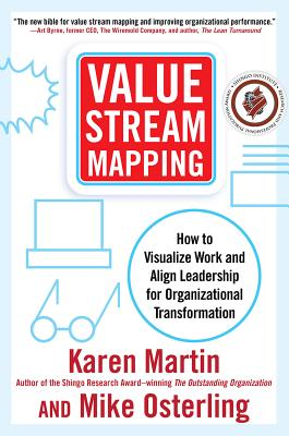 Value Stream Mapping: How to Visualize Work and Align Leadership for Organizational Transformation - Martin, Karen, and Osterling, Mike