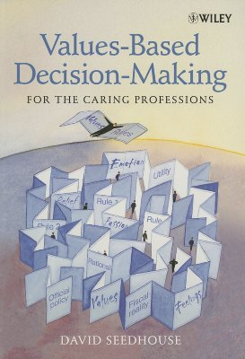 Values-Based Decision-Making for the Caring Professions - Seedhouse, David, Dr.
