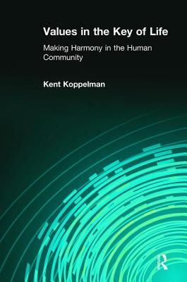Values in the Key of Life: Making Harmony in the Human Community - Koppelman, Kent