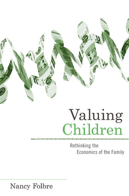 Valuing Children: Rethinking the Economics of the Family - Folbre, Nancy