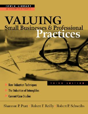 Valuing Small Businesses and Professional Practices - Pratt, Shannon, and Schweihs, Robert P, and Pratt Shannon
