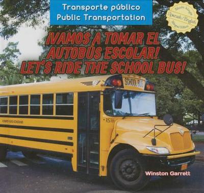 Vamos a Tomar El Autobs Escolar! / Let's Ride the School Bus! - Garrett, Winston