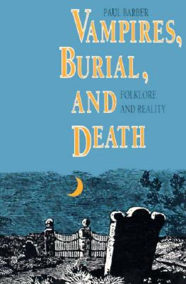 Vampires, Burial, and Death: Folklore and Reality - Barber, Paul