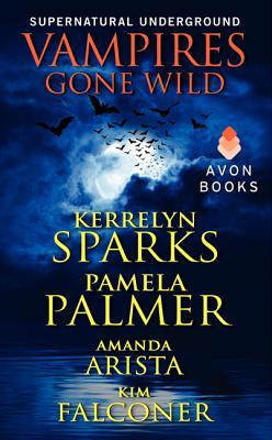 Vampires Gone Wild (Supernatural Underground) - Sparks, Kerrelyn, and Palmer, Pamela, and Arista, Amanda