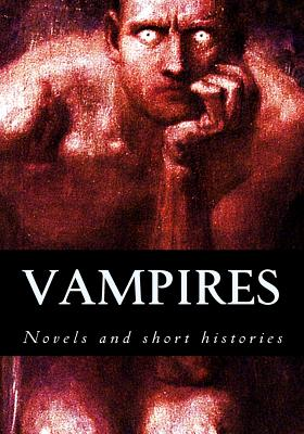Vampires, Novels and Short Histories - Stoker, Bram, and Sylvester Viereck, George, and William Polidori, John