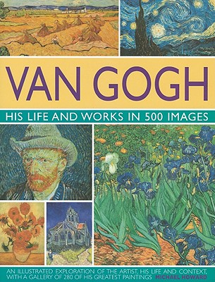 Van Gogh: His Life and Works in 500 Images - Howard, Michael, Professor