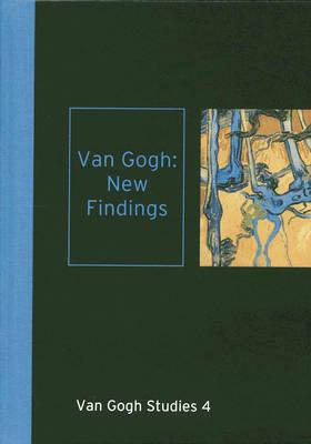 Van Gogh: New Findings: Van Gogh Studies 4 - Weisberg, Gabriel P, Professor, and Tilborgh, Louis Van, Mr., and F Van Halsema, J D