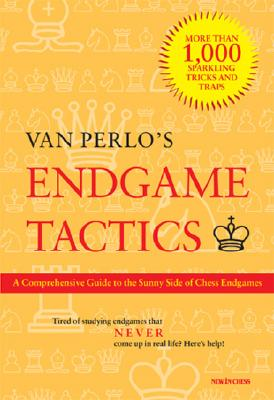 Van Perlo's Endgame Tactics: A Comprehensive Guide to the Sunny Side of Chess Endgames - Perlo, Van