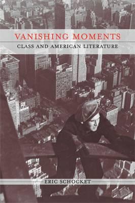 Vanishing Moments: Class and American Literature - Schocket, Eric