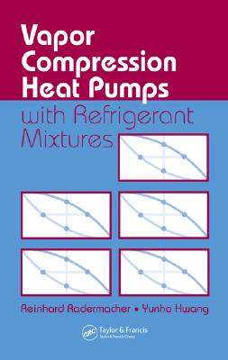 Vapor Compression Heat Pumps with Refrigerant Mixtures - Radermacher, Reinhard