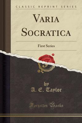 Varia Socratica: First Series (Classic Reprint) - Taylor, A E