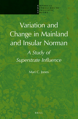Variation and Change in Mainland and Insular Norman: A Study of Superstrate Influence - Jones, Mari