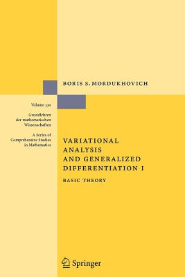 Variational Analysis and Generalized Differentiation I: Basic Theory - Mordukhovich, Boris S