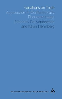 Variations on Truth: Approaches in Contemporary Phenomenology - Hermberg, Kevin (Editor), and Vandevelde, Pol (Editor)