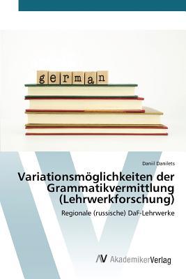 Variationsmoglichkeiten Der Grammatikvermittlung (Lehrwerkforschung) - Danilets Daniil