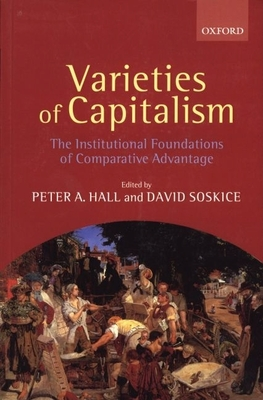 Varieties of Capitalism: The Institutional Foundations of Comparative Advantage - Hall, Peter A (Editor), and Soskice, David W (Editor), and Soskice, David (Editor)