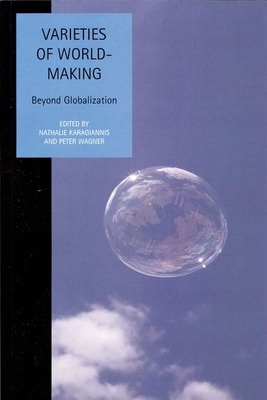 Varieties of World-Making: Beyond Globalization - Karagiannis, Nathalie