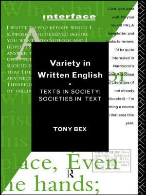 Variety in Written English: Texts in Society/Societies in Text - Bex, Tony