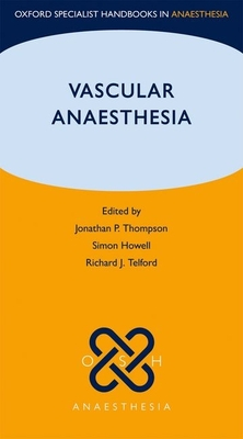 Vascular Anaesthesia - Thompson, Jonathan (Editor), and Telford, Richard (Editor), and Howell, Simon L. (Editor)