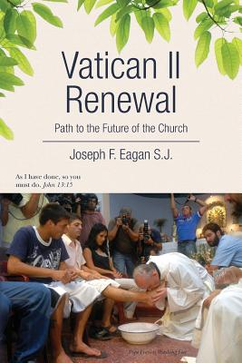 Vatican II Renewal, Path to the Future of the Church: Na - Eagan S J, Joseph F
