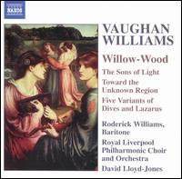 Vaughan Williams: Willow-Wood - Roderick Williams (baritone); Royal Liverpool Philharmonic Choir (choir, chorus); Royal Liverpool Philharmonic Orchestra;...