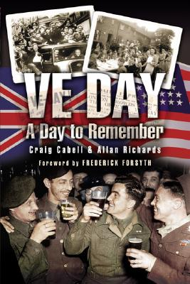 VE Day: A Day to Remember - Cabell, Craig, and Richards, Allan