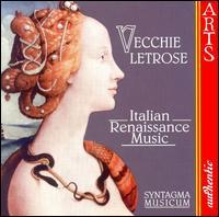 Vecchie Letrose: Italian Renaissance Music - Syntagma Musicum of Amsterdam