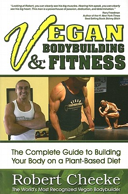 Vegan Bodybuilding & Fitness: The Complete Guide to Building Your Body on a Plant-Based Diet - Cheeke, Robert