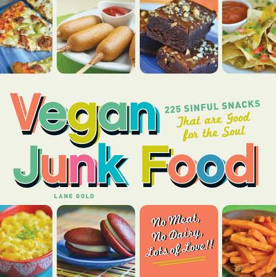 Vegan Junk Food: 225 Sinful Snacks That Are Good for the Soul - Lane, Gold, and Gold, Lane