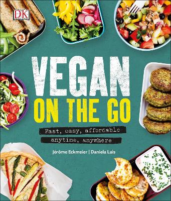Vegan on the Go: Fast, Easy, Affordable-Anytime, Anywhere - Eckmeier, Jerome, and Lais, Daniela