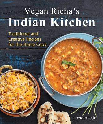 Vegan Richa's Indian Kitchen: Traditional and Creative Recipes for the Home Cook - Hingle, Richa