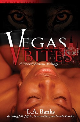 Vegas Bites: A Werewolf Romance Anthology - Banks, L A, and Jeffries, J M, and Glass, Seressia