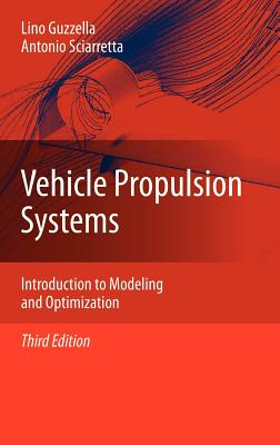 Vehicle Propulsion Systems: Introduction to Modeling and Optimization - Muller, Aleksandra, and Guzzella, Lino, and Sciarretta, Antonio