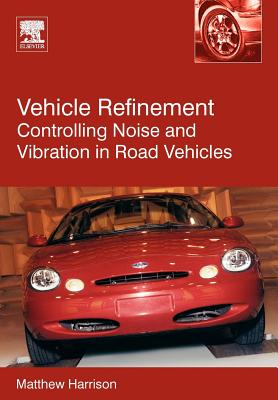 Vehicle Refinement: Controlling Noise and Vibration in Road Vehicles - Harrison, Matthew