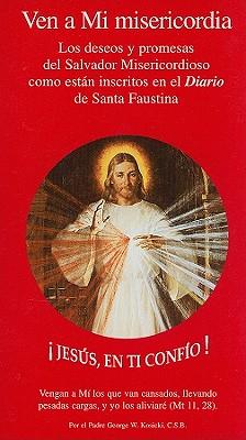 Ven A Mi Misericordia: Los Deseos y Promesas del Salvador Misericordioso Como Estan Inscritos en el Diario de Santa Faustina - Kosicki, George