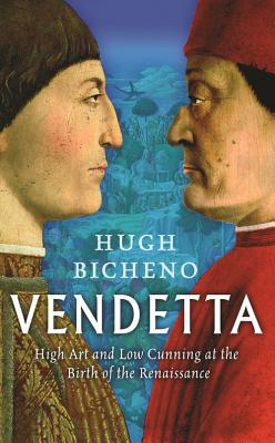 Vendetta: High Art and Low Cunning at the Birth of the Renaissance - Bicheno, Hugh