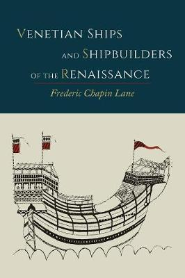 Venetian Ships and Shipbuilders of the Renaissance - Lane, Frederic Chapin
