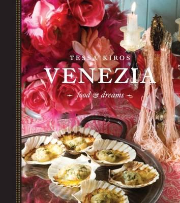 Venezia: Food & Dreams - Kiros, Tessa