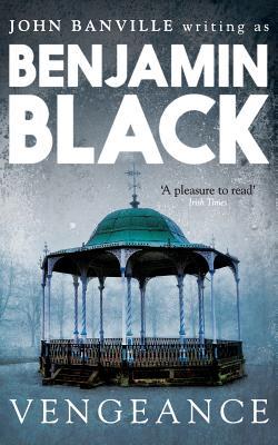 Vengeance: Quirke Mysteries Book 5 - Black, Benjamin