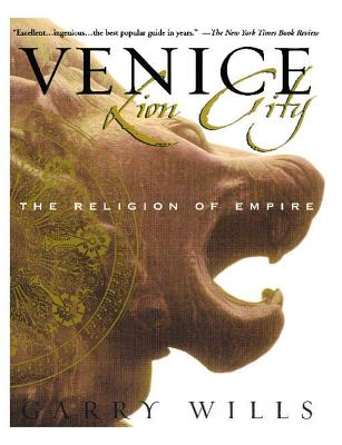 Venice: Lion City: The Religion of Empire - Wills, Garry