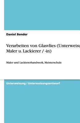 Verarbeiten Von Glasvlies (Unterweisung Maler U. Lackierer / -In) - Bender, Daniel
