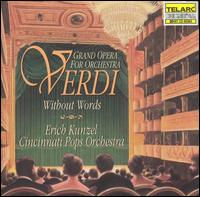 Verdi without Words: Grand Opera for Orchestra - Cincinnati Pops Orchestra; Erich Kunzel (conductor)