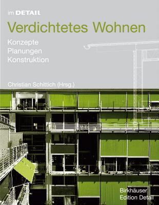Verdichtetes Wohnen: Konzepte, Planung, Konstruktion - Schittich, Christian (Editor)
