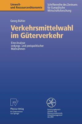 Verkehrsmittelwahl Im Guterverkehr: Eine Analyse Ordnungs- Und Preispolitischer Manahmen - Buhler, Georg