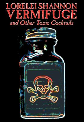 Vermifuge: And Other Toxic Cocktails - Shannon, Lorelei