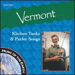 Vermont: Kitchen Tunks and Parlor Songs