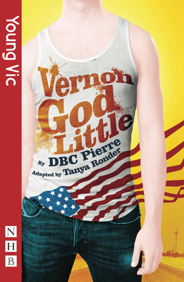 Vernon God Little (stage version) - Pierre, Dbc, and Ronder, Tanya (Adapted by)